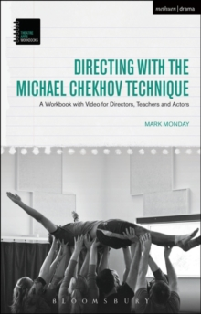 Directing with the Michael Chekhov Technique : A Workbook with Video for Directors, Teachers and Actors, Paperback / softback Book