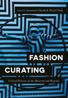 Fashion Curating : Critical Practice in the Museum and Beyond, Hardback Book