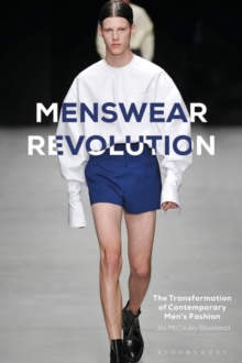 Menswear Revolution : The Transformation of Contemporary Men's Fashion, Paperback Book