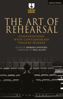 The Art of Rehearsal : Conversations with Contemporary Theatre Makers, Paperback Book