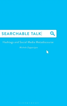 Searchable Talk : Hashtags and Social Media Metadiscourse, Hardback Book