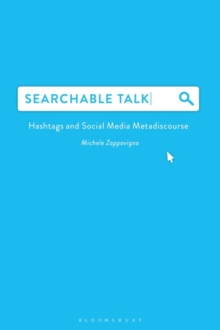 Searchable Talk : Hashtags and Social Media Metadiscourse, Paperback Book