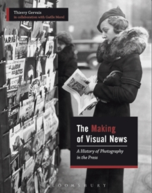 The Making of Visual News : A History of Photography in the Press, Paperback / softback Book