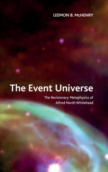 The Event Universe : The Revisionary Metaphysics of Alfred North Whitehead, Hardback Book
