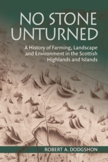 No Stone Unturned : A History of Farming, Landscape and Environment in the Scottish Highlands and Islands, Hardback Book