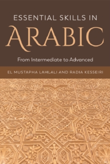 Essential Skills in Arabic : From Intermediate to Advanced, Paperback Book