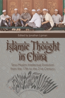 Islamic Thought in China : Sino-Muslim Intellectual Evolution from the 17th to the 21st Century, Hardback Book