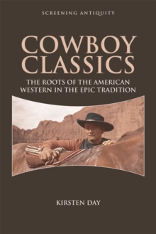 Cowboy Classics : The Roots of the American Western in the Epic Tradition, Hardback Book