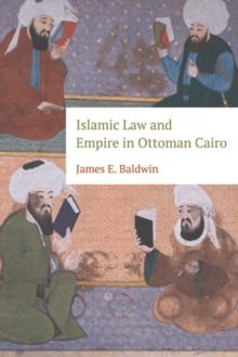 Islamic Law and Empire in Ottoman Cairo, Hardback Book