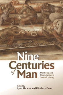 Nine Centuries of Man : Manhood and Masculinities in Scottish History, Hardback Book