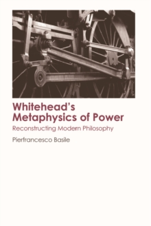 Whitehead's Metaphysics of Power : Reconstructing Modern Philosophy, Hardback Book