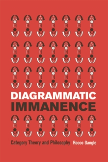 Diagrammatic Immanence : Category Theory and Philosophy, Hardback Book
