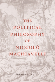 The Political Philosophy of Niccolo Machiavelli, Paperback Book