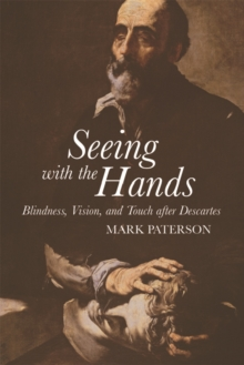 Seeing with the Hands : Blindness, Vision and Touch After Descartes, Paperback Book