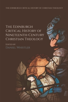 The Edinburgh Critical History of Nineteenth-Century Christian Theology, Paperback / softback Book