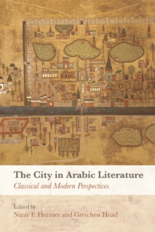 The City in Arabic Literature : Classical and Modern Perspectives, Hardback Book