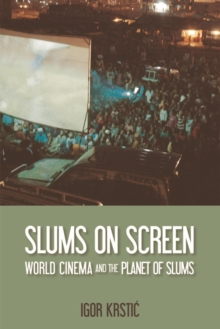 Slums on Screen : World Cinema and the Planet of Slums, Hardback Book