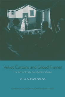 Velvet Curtains and Gilded Frames : The Art of Early European Cinema, Hardback Book