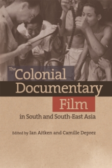 The Colonial Documentary Film in South and South-East Asia, Hardback Book