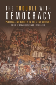 The Trouble with Democracy : Political Modernity in the 21st Century, Hardback Book