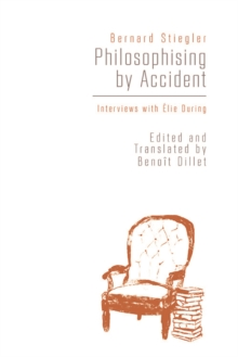 Philosophising By Accident : Interviews with Elie During, Paperback Book
