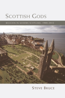 Scottish Gods : Religion in Modern Scotland 1900-2012, Paperback Book