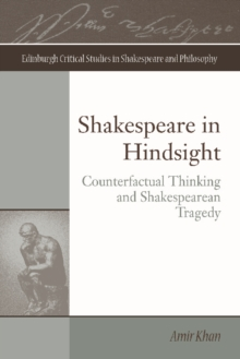 Shakespeare in Hindsight : Counterfactual Thinking and Shakespearean Tragedy, Hardback Book
