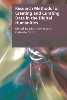 Research Methods for Creating and Curating Data in the Digital Humanities, Paperback Book