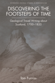 Discovering the Footsteps of Time : Geological Travel Writing About Scotland, 1700-1820, Hardback Book