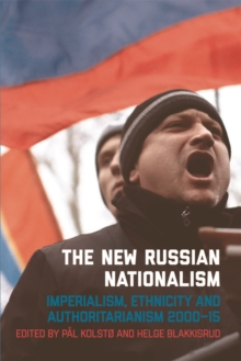 The New Russian Nationalism : Imperialism, Ethnicity and Authoritarianism 2000-2015, Hardback Book