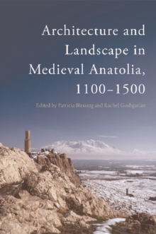Architecture and Landscape in Medieval Anatolia, 1100-1500, Hardback Book