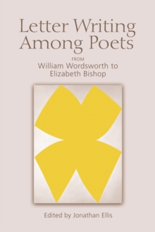 Letter Writing Among Poets : From William Wordsworth to Elizabeth Bishop, Paperback Book