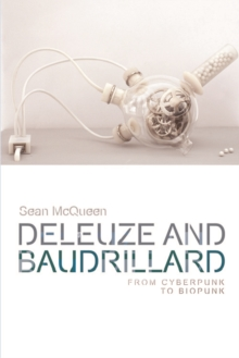 Deleuze and Baudrillard : From Cyberpunk to Biopunk, Hardback Book