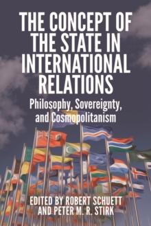 The Concept of the State in International Relations : Philosophy, Sovereignty and Cosmopolitanism, Paperback / softback Book