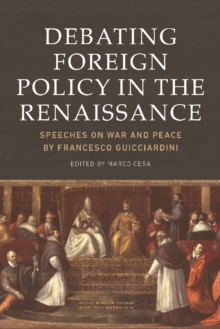 Debating Foreign Policy in the Renaissance : Speeches on War and Peace by Francesco Guicciardini, Hardback Book