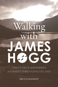 Walking with James Hogg : The Ettrick Shepherd's Journeys through Scotland, Paperback Book