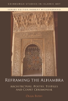 Reframing the Alhambra : Architecture, Poetry, Textiles and Court Ceremonial, Hardback Book