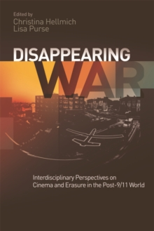Disappearing War : Interdisciplinary Perspectives on Cinema and Erasure in the Post 9/11 World, PDF eBook