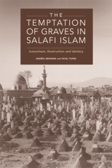 The Temptation of Graves in Salafi Islam : Iconoclasm, Destruction and Idolatry, Hardback Book