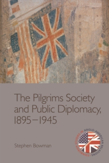 The Pilgrims Society and Public Diplomacy, 1895 1945, Hardback Book
