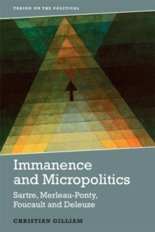 Immanence and Micropolitics : Sartre, Merleau-Ponty, Foucault and Deleuze, Hardback Book