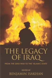 The Legacy of Iraq : From the 2003 War to the 'Islamic State', Paperback / softback Book