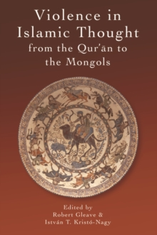 Violence in Islamic Thought from the Qur?an to the Mongols, Paperback Book