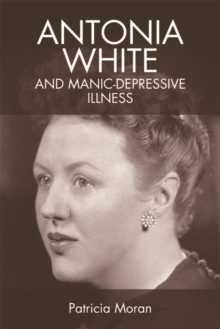 Antonia White and Manic-Depressive Illness, Hardback Book