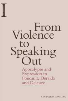 From Violence to Speaking Out : Apocalypse and Expression in Foucault, Derrida and Deleuze, Paperback Book