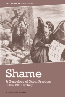 Shame : A Genealogy of Queer Practices in the 19th Century, Hardback Book