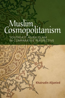 Muslim Cosmopolitanism : Southeast Asian Islam in Comparative Perspective, Electronic book text Book