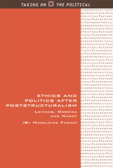 Ethics and Politics after Poststructuralism : Levinas, Derrida and Nancy, Paperback Book