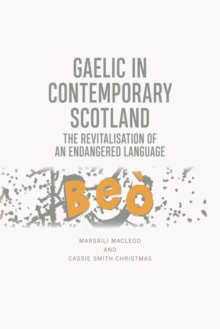 Gaelic in Contemporary Scotland : The Revitalisation of an Endangered Language, Hardback Book