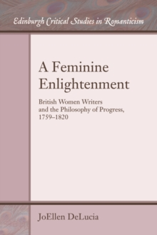 A Feminine Enlightenment : British Women Writers and the Philosophy of Progress, 1759-1820, Paperback Book
